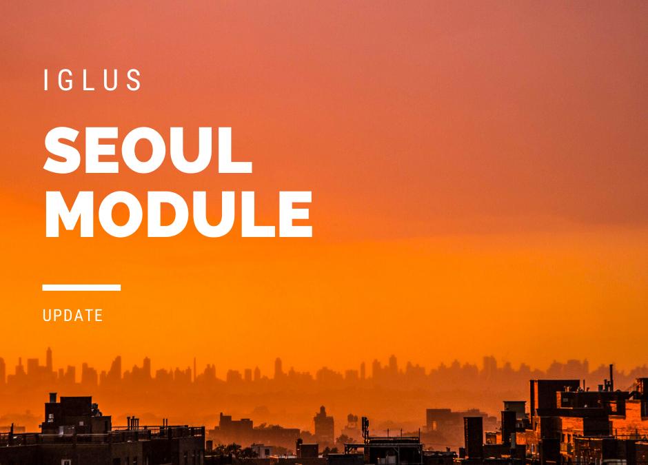 Update on IGLUS Seoul Module (June 2020)